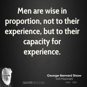 Men are wise in proportion, not to their experience, but to their capacity for experience.