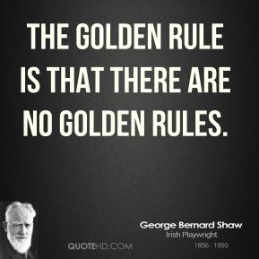 The golden rule is that there are no golden rules.
