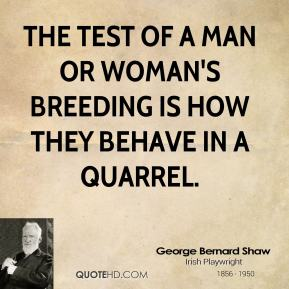 The test of a man or woman's breeding is how they behave in a quarrel.