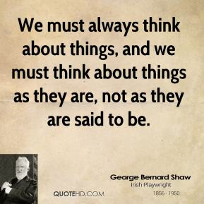 We must always think about things, and we must think about things as they are, not as they are said to be.