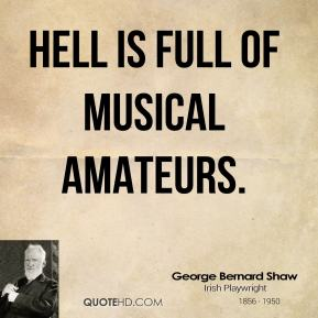 Hell is full of musical amateurs.