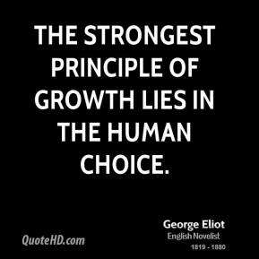 George Eliot - The strongest principle of growth lies in the human choice.