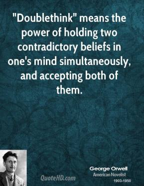 """""""Doublethink"""" means the power of holding two contradictory beliefs in one's mind simultaneously, and accepting both of them."""