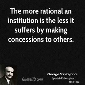 The more rational an institution is the less it suffers by making concessions to others.