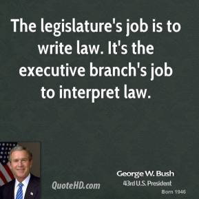 The legislature's job is to write law. It's the executive branch's job to interpret law.