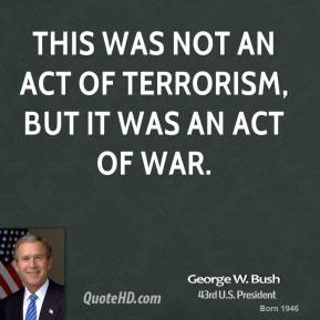 This was not an act of terrorism, but it was an act of war.