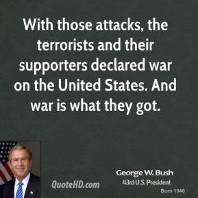 With those attacks, the terrorists and their supporters declared war on the United States. And war is what they got.