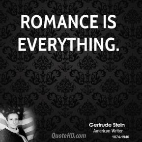 Romance is everything.