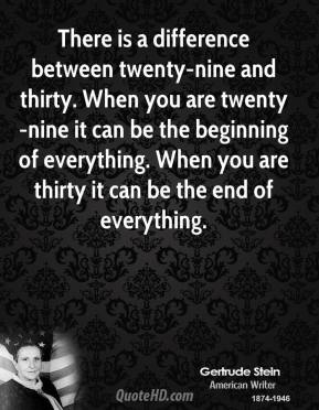 There is a difference between twenty-nine and thirty. When you are twenty-nine it can be the beginning of everything. When you are thirty it can be the end of everything.