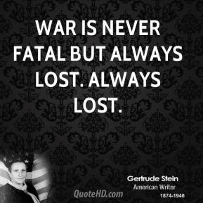 War is never fatal but always lost. Always lost.