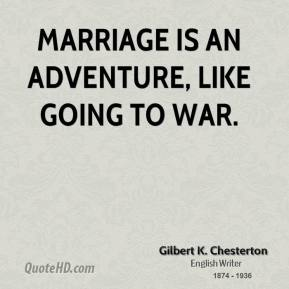 Marriage is an adventure, like going to war.