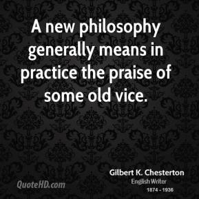 A new philosophy generally means in practice the praise of some old vice.