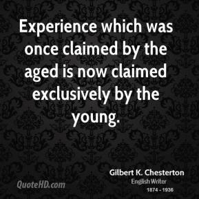 Experience which was once claimed by the aged is now claimed exclusively by the young.