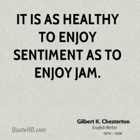 It is as healthy to enjoy sentiment as to enjoy jam.