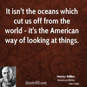 It isn't the oceans which cut us off from the world - it's the American way of looking at things.
