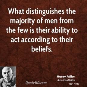 What distinguishes the majority of men from the few is their ability to act according to their beliefs.