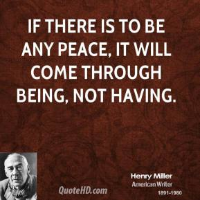 If there is to be any peace, it will come through being, not having.