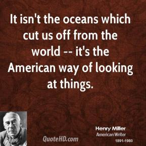 It isn't the oceans which cut us off from the world -- it's the American way of looking at things.