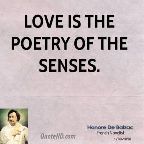 Love is the poetry of the senses.