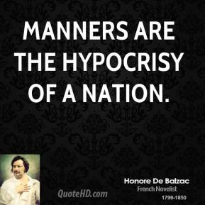 Manners are the hypocrisy of a nation.
