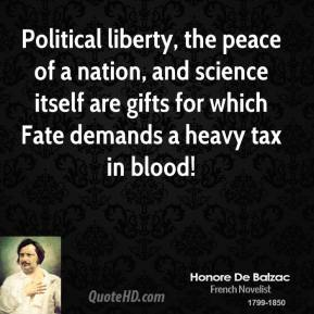 Political liberty, the peace of a nation, and science itself are gifts for which Fate demands a heavy tax in blood!