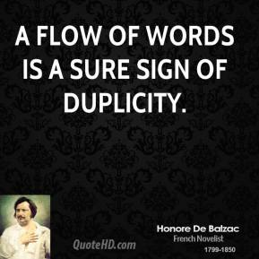 Honore De Balzac - A flow of words is a sure sign of duplicity.