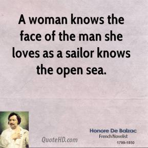 Honore de Balzac - A woman knows the face of the man she loves as a sailor knows the open sea.