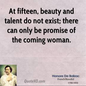 At fifteen, beauty and talent do not exist; there can only be promise of the coming woman.