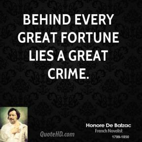 Behind every great fortune lies a great crime.