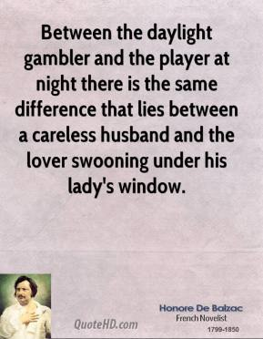 Between the daylight gambler and the player at night there is the same difference that lies between a careless husband and the lover swooning under his lady's window.