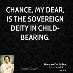 Honore de Balzac - Chance, my dear, is the sovereign deity in child-bearing.