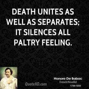 Death unites as well as separates; it silences all paltry feeling.