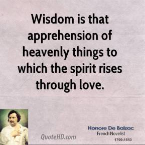 Wisdom is that apprehension of heavenly things to which the spirit rises through love.