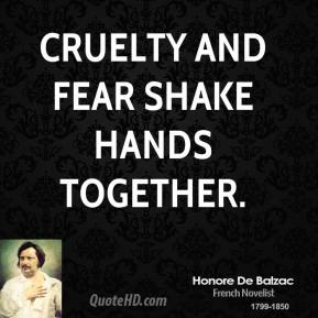 Honore de Balzac - Cruelty and fear shake hands together.