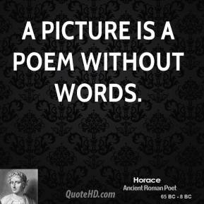 Horace - A picture is a poem without words.