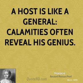 A host is like a general: calamities often reveal his genius.