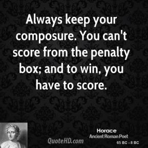 Horace - Always keep your composure. You can't score from the penalty box; and to win, you have to score.