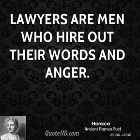 Horace - Lawyers are men who hire out their words and anger.
