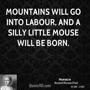 Horace - Mountains will go into labour, and a silly little mouse will be born.