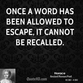 Once a word has been allowed to escape, it cannot be recalled.