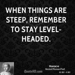 When things are steep, remember to stay level-headed.