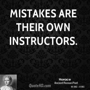 Mistakes are their own instructors.