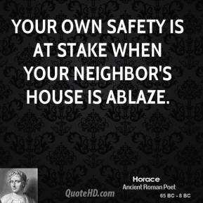 Your own safety is at stake when your neighbor's house is ablaze.