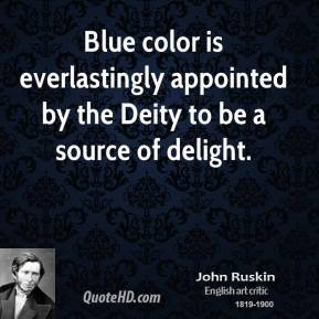 Blue color is everlastingly appointed by the Deity to be a source of delight.