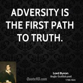 Lord Byron - Adversity is the first path to truth.