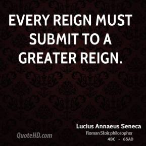 Every reign must submit to a greater reign.