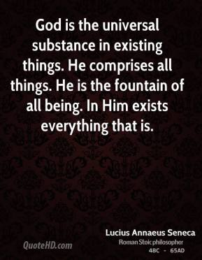 God is the universal substance in existing things. He comprises all things. He is the fountain of all being. In Him exists everything that is.