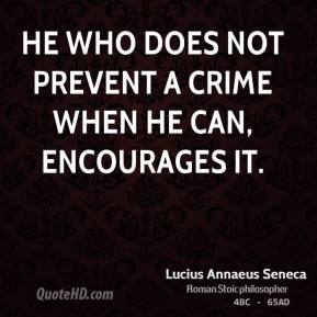 He who does not prevent a crime when he can, encourages it.
