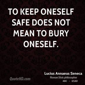 To keep oneself safe does not mean to bury oneself.