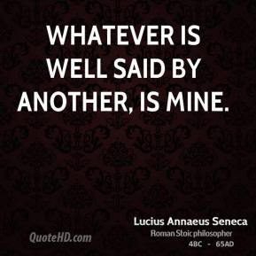 Whatever is well said by another, is mine.